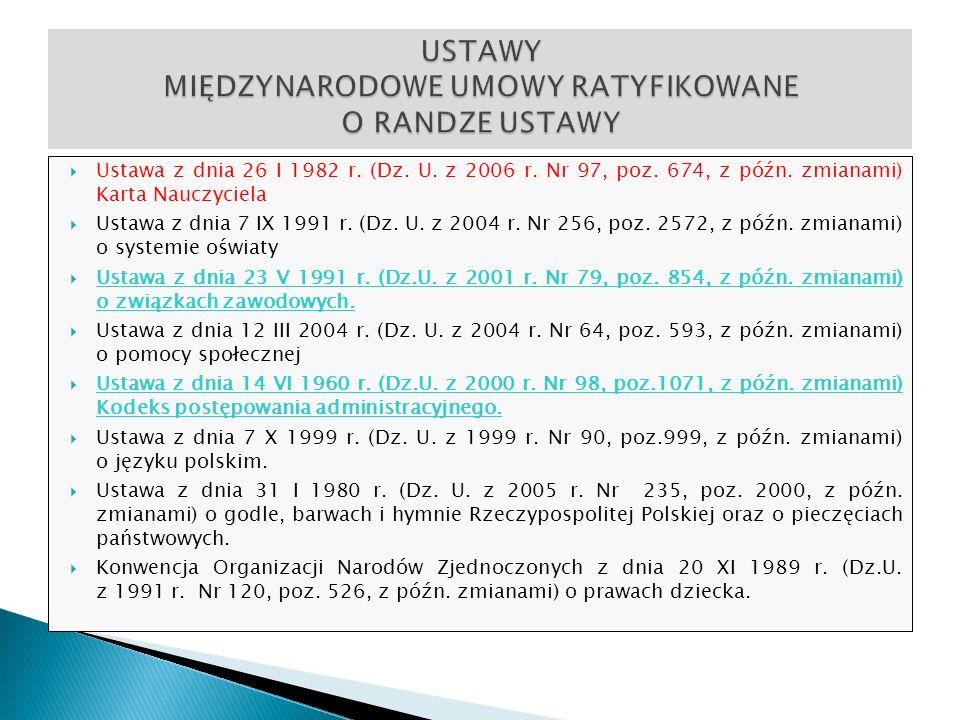 Ustawa z dnia 26 I 1982 r. (Dz. U. z 2006 r. Nr 97, poz. 674, z późn. zmianami) Karta Nauczyciela Ustawa z dnia 7 IX 1991 r. (Dz. U. z 2004 r. Nr 256,