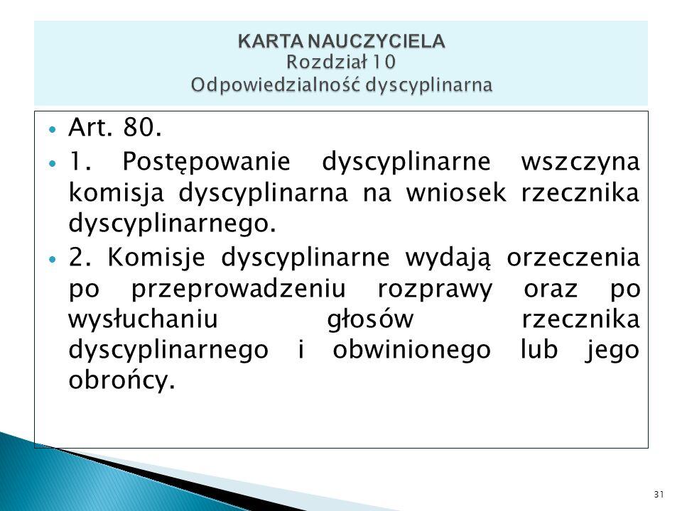 Art. 80. 1. Postępowanie dyscyplinarne wszczyna komisja dyscyplinarna na wniosek rzecznika dyscyplinarnego. 2. Komisje dyscyplinarne wydają orzeczenia