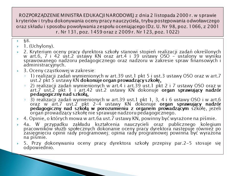 §8. 1. (Uchylony). 2. Kryterium oceny pracy dyrektora szkoły stanowi stopień realizacji zadań określonych w art.6, 7 i 42 ust.2 ustawy KN oraz art.4 i