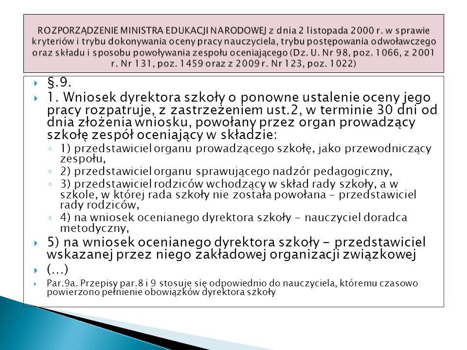 §.9. 1. Wniosek dyrektora szkoły o ponowne ustalenie oceny jego pracy rozpatruje, z zastrzeżeniem ust.2, w terminie 30 dni od dnia złożenia wniosku, p