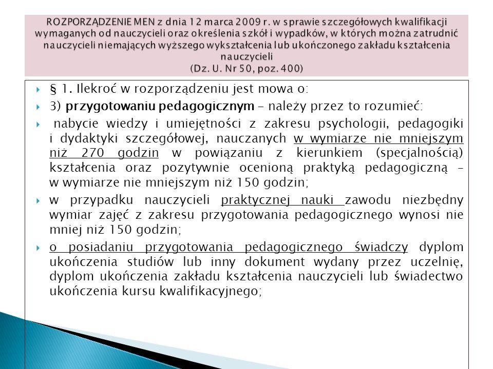 § 1. Ilekroć w rozporządzeniu jest mowa o: 3) przygotowaniu pedagogicznym - należy przez to rozumieć: nabycie wiedzy i umiejętności z zakresu psycholo