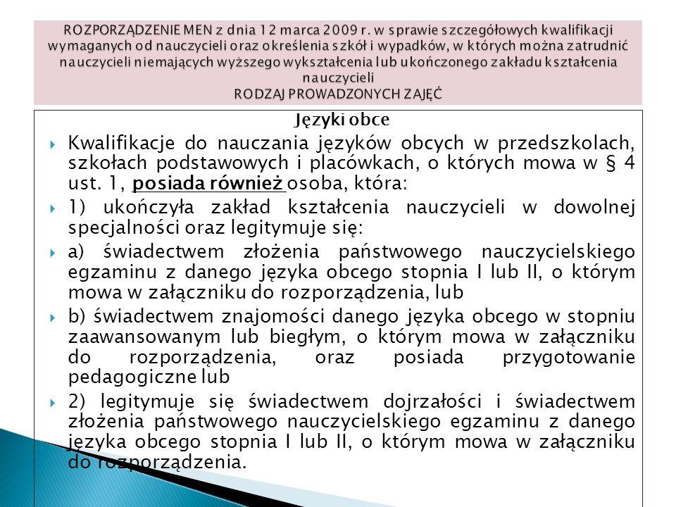Języki obce Kwalifikacje do nauczania języków obcych w przedszkolach, szkołach podstawowych i placówkach, o których mowa w § 4 ust. 1, posiada również