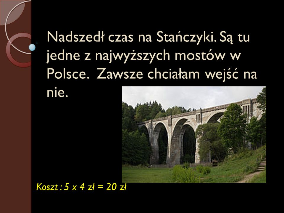 Nadszedł czas na Stańczyki. Są tu jedne z najwyższych mostów w Polsce. Zawsze chciałam wejść na nie. Koszt : 5 x 4 zł = 20 zł