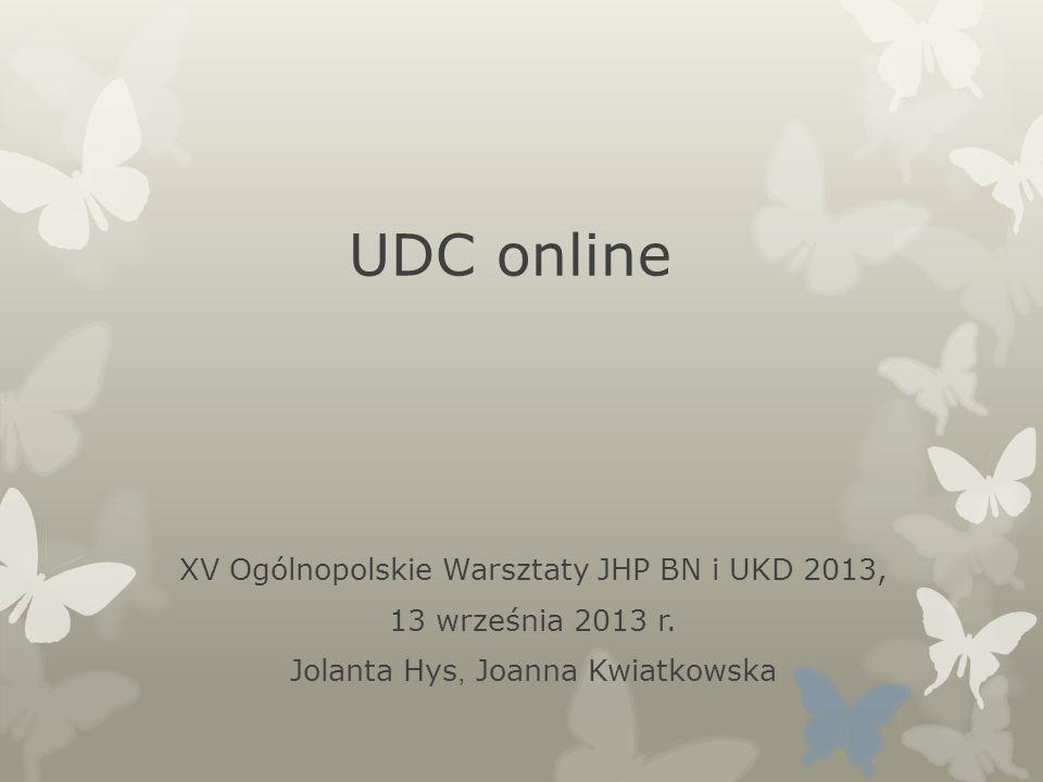 UDC online – demo Plik wzorcowy UKD (UDC online – wersja angielska) został umieszczony na stronie http://www.udc-hub.com/http://www.udc-hub.com/ Usługa ta zapewnia przyjazny dla użytkownika interfejs do wyszukiwania i przeglądania symboli UKD oraz odpowiedników słownych w języku angielskim.