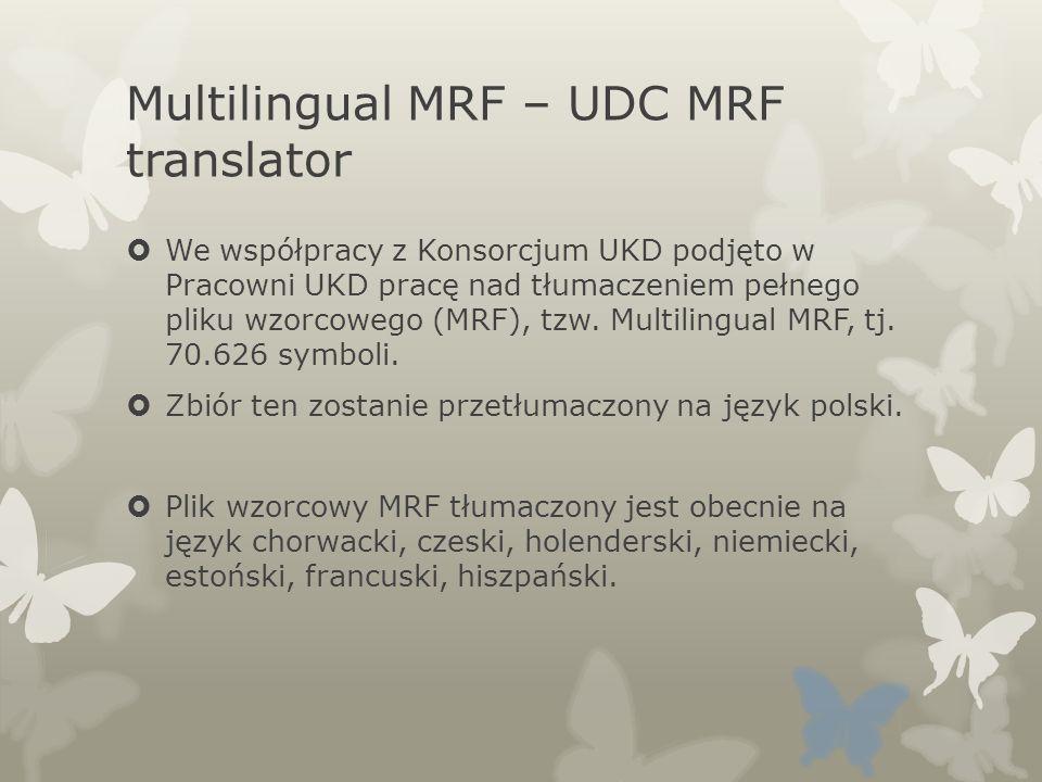 Multilingual MRF – UDC MRF translator We współpracy z Konsorcjum UKD podjęto w Pracowni UKD pracę nad tłumaczeniem pełnego pliku wzorcowego (MRF), tzw.