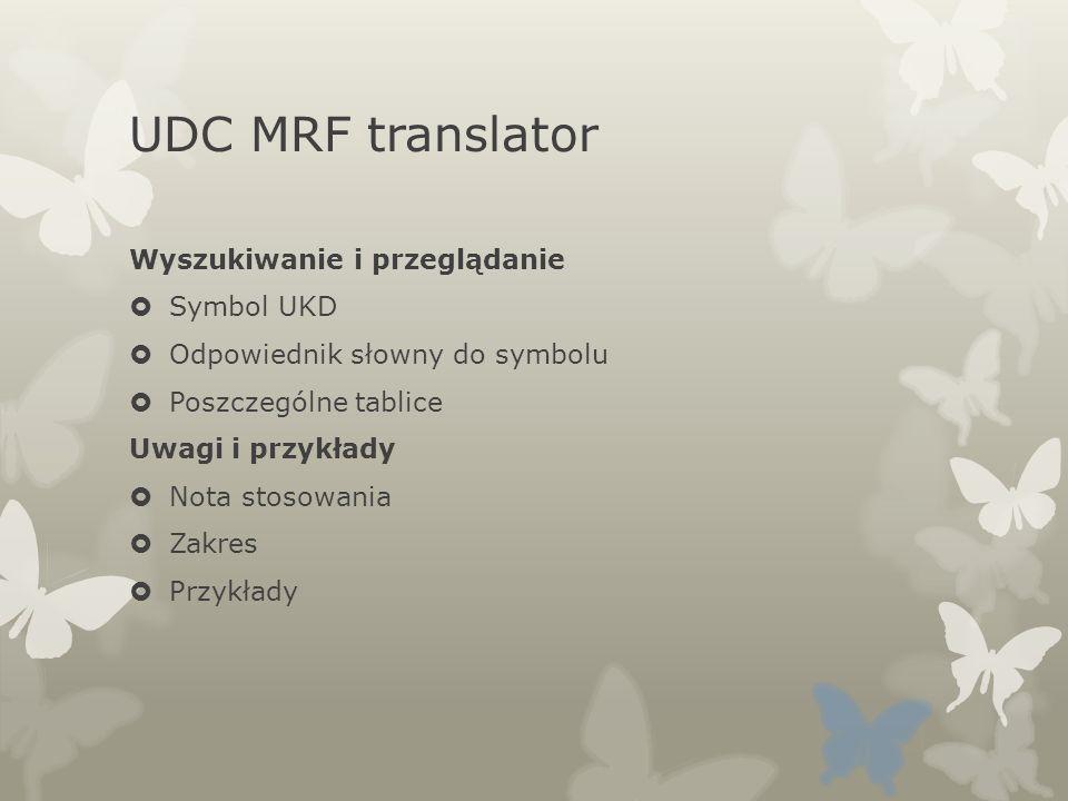 UDC MRF translator Wyszukiwanie i przeglądanie Symbol UKD Odpowiednik słowny do symbolu Poszczególne tablice Uwagi i przykłady Nota stosowania Zakres Przykłady