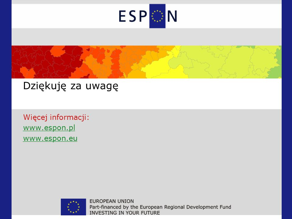 Dziękuję za uwagę Więcej informacji: www.espon.pl www.espon.eu