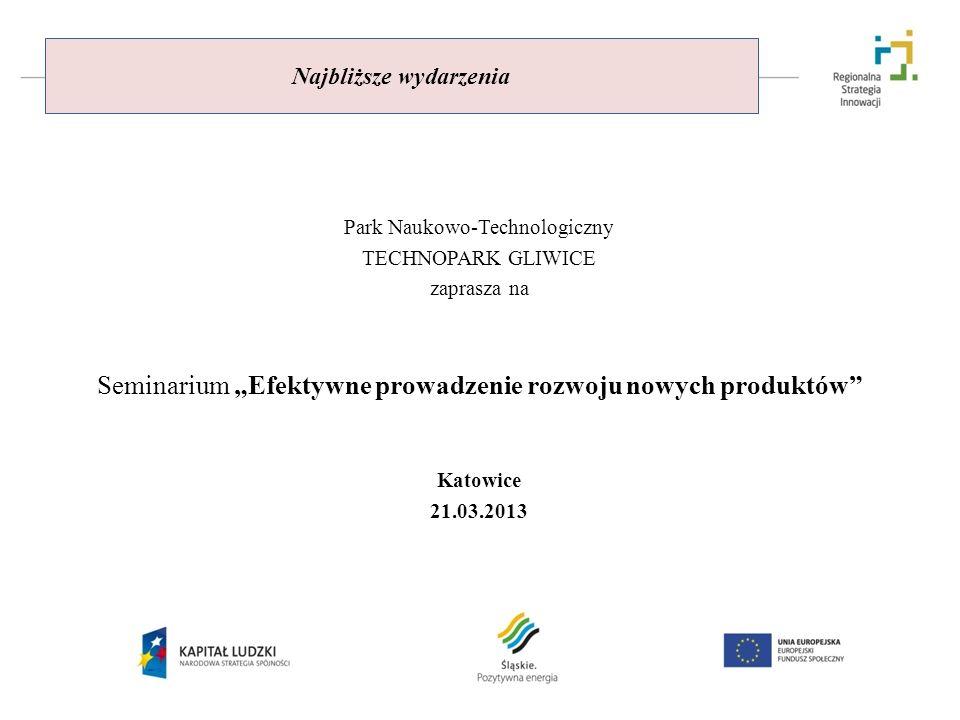 Najbliższe wydarzenia Park Naukowo-Technologiczny TECHNOPARK GLIWICE zaprasza na Seminarium Efektywne prowadzenie rozwoju nowych produktów Katowice 21