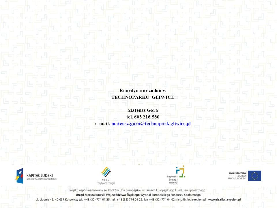 Koordynator zadań w TECHNOPARKU GLIWICE Mateusz Góra tel. 603 216 580 e-mail: mateusz.gora@technopark.gliwice.plmateusz.gora@technopark.gliwice.pl