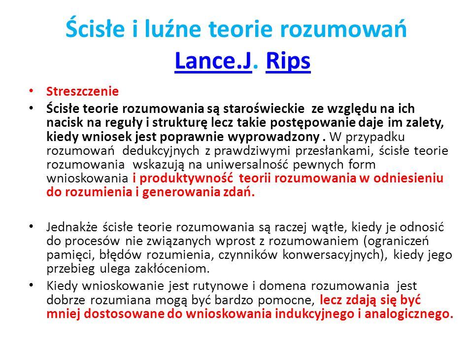 Ścisłe i luźne teorie rozumowań Lance.J. RipsLance.JRips Streszczenie Ścisłe teorie rozumowania są staroświeckie ze względu na ich nacisk na reguły i