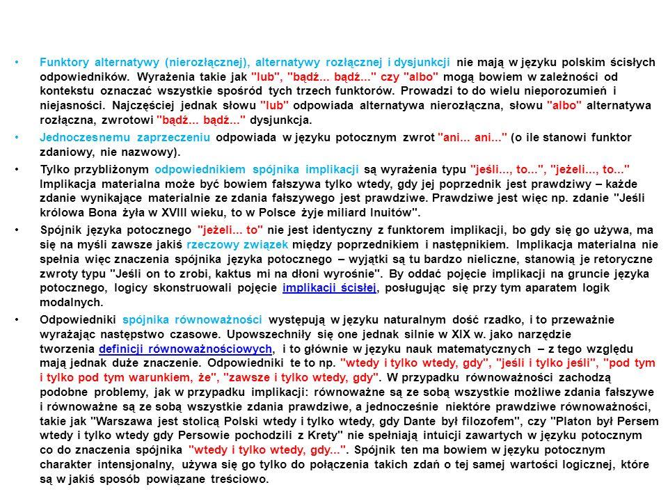 Funktory alternatywy (nierozłącznej), alternatywy rozłącznej i dysjunkcji nie mają w języku polskim ścisłych odpowiedników. Wyrażenia takie jak