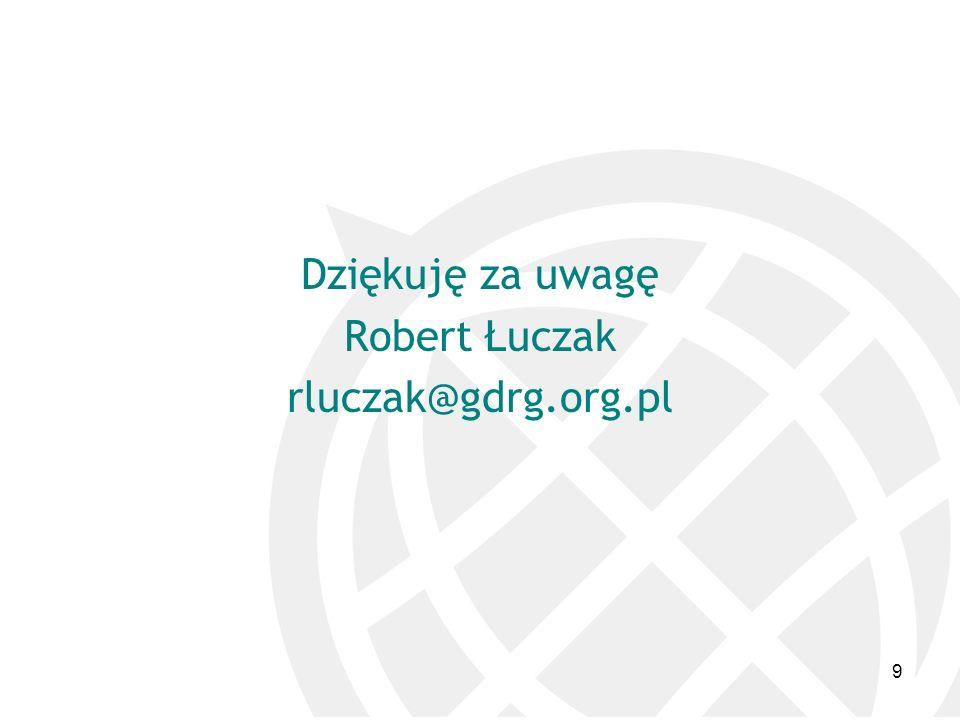 9 Dziękuję za uwagę Robert Łuczak rluczak@gdrg.org.pl