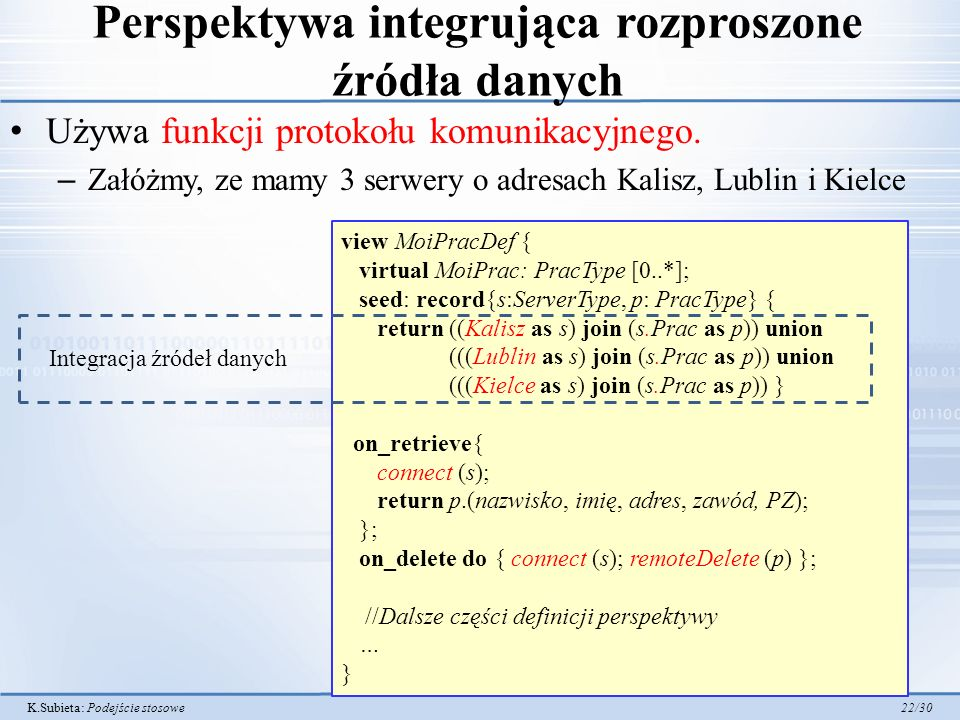 K.Subieta: Podejście stosowe 22/30 Perspektywa integrująca rozproszone źródła danych Używa funkcji protokołu komunikacyjnego. – Załóżmy, ze mamy 3 ser