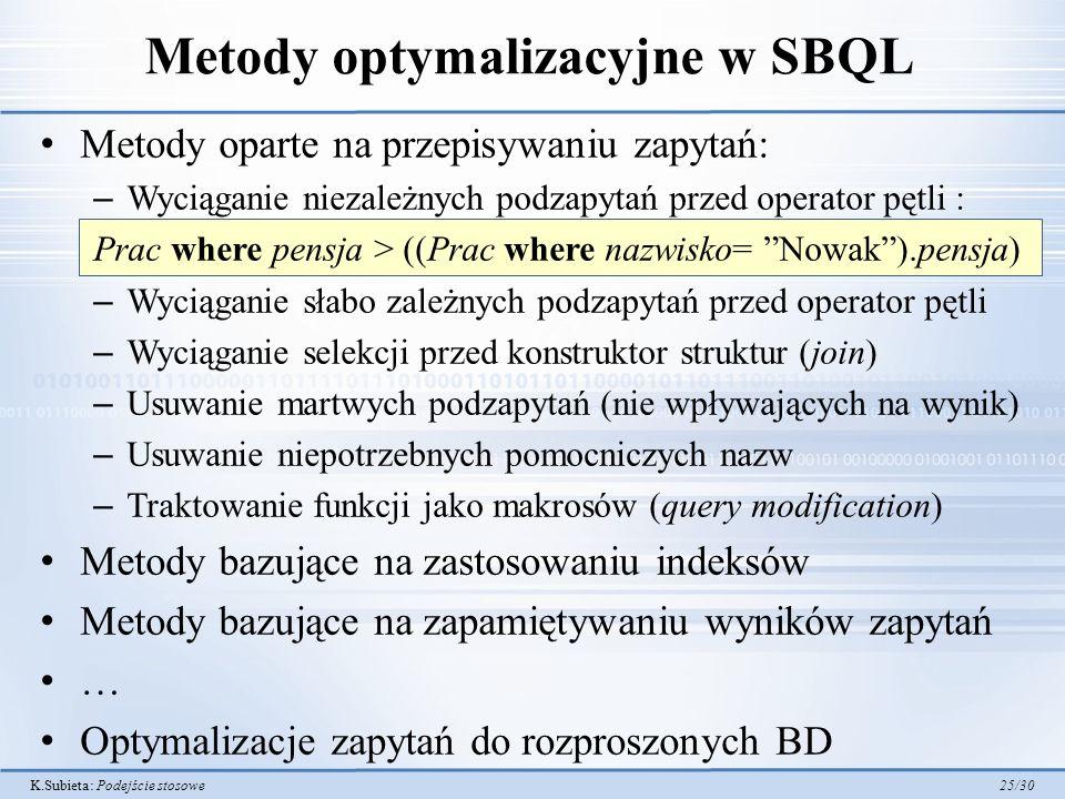 K.Subieta: Podejście stosowe 25/30 Metody optymalizacyjne w SBQL Metody oparte na przepisywaniu zapytań: – Wyciąganie niezależnych podzapytań przed op