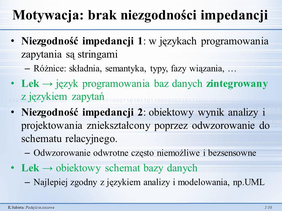 K.Subieta: Podejście stosowe 5/30 Motywacja: brak niezgodności impedancji Niezgodność impedancji 1: w językach programowania zapytania są stringami –