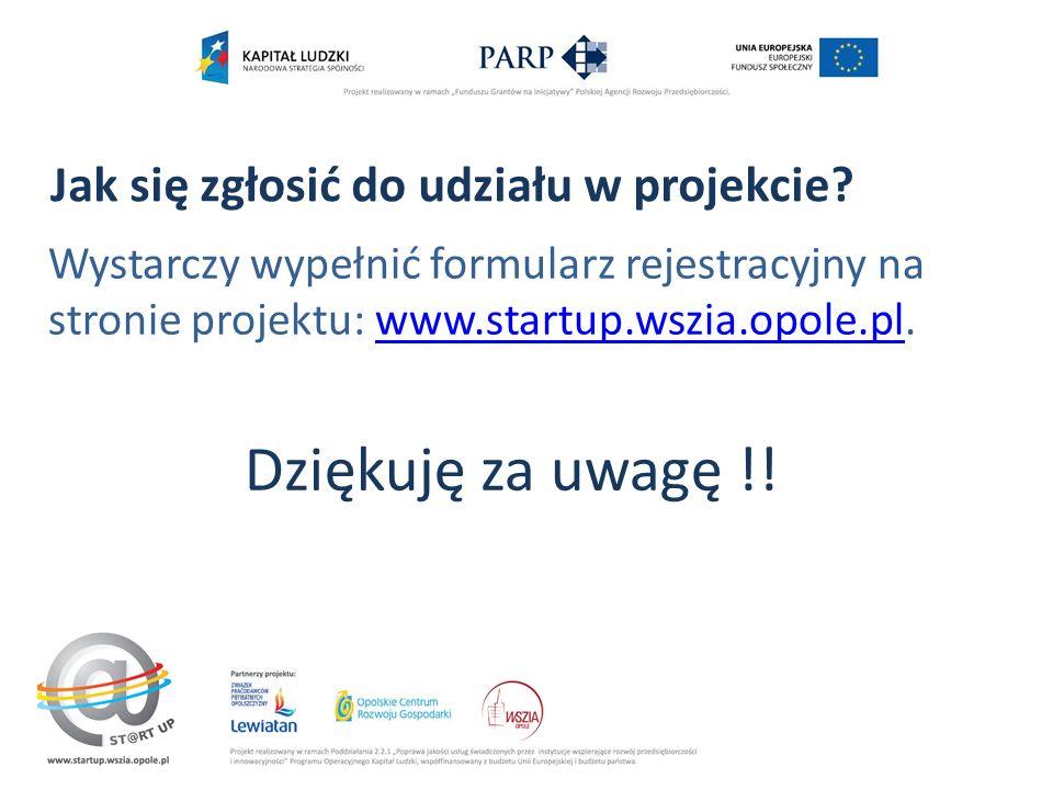 Wystarczy wypełnić formularz rejestracyjny na stronie projektu: www.startup.wszia.opole.pl.www.startup.wszia.opole.pl Dziękuję za uwagę !.