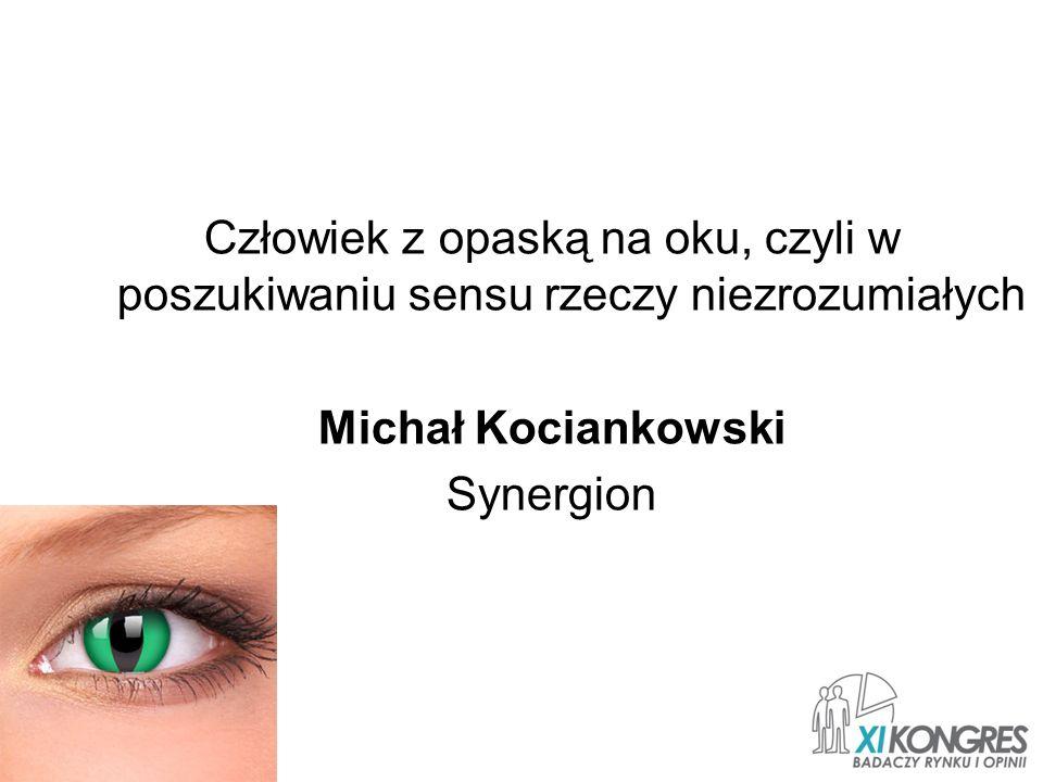 Człowiek z opaską na oku, czyli w poszukiwaniu sensu rzeczy niezrozumiałych Michał Kociankowski Synergion
