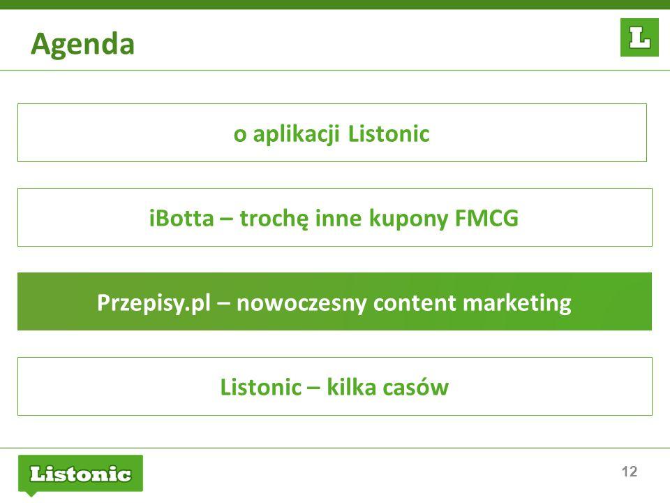 12 Agenda o aplikacji Listonic iBotta – trochę inne kupony FMCG Przepisy.pl – nowoczesny content marketing Listonic – kilka casów