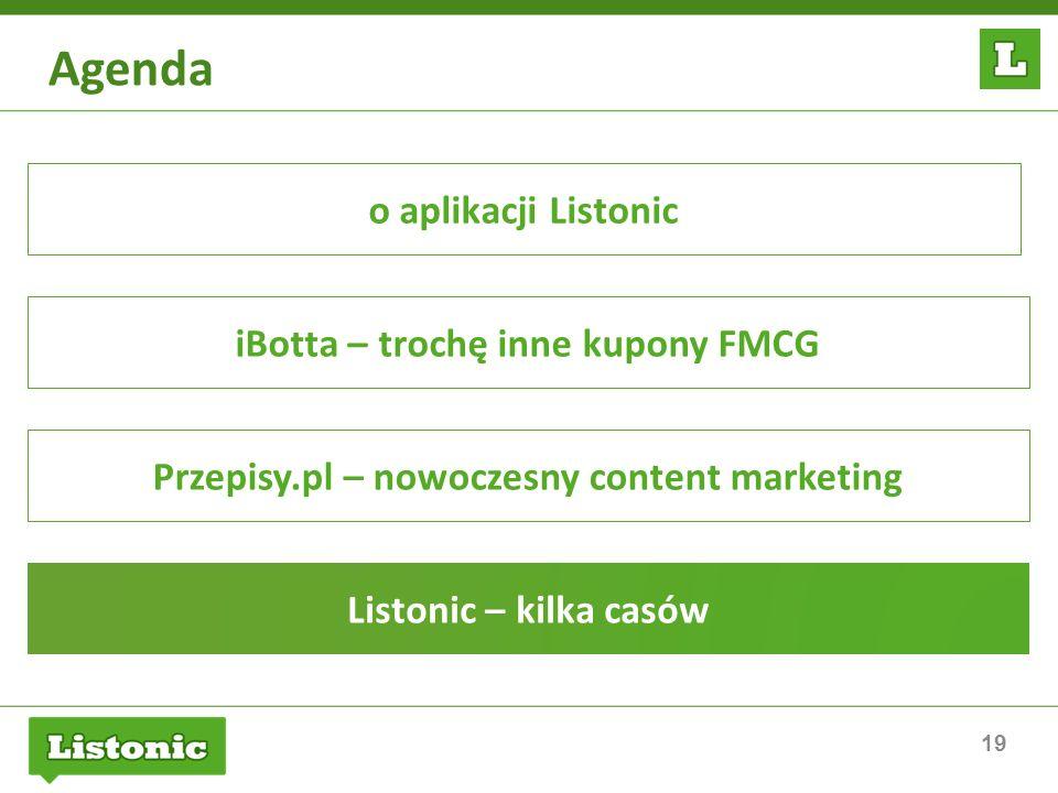 19 Agenda o aplikacji Listonic iBotta – trochę inne kupony FMCG Przepisy.pl – nowoczesny content marketing Listonic – kilka casów