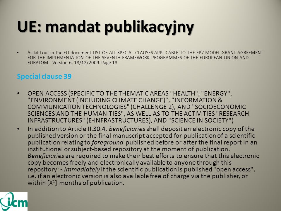 UE: mandat publikacyjny As laid out in the EU document LIST OF ALL SPECIAL CLAUSES APPLICABLE TO THE FP7 MODEL GRANT AGREEMENT FOR THE IMPLEMENTATION OF THE SEVENTH FRAMEWORK PROGRAMMES OF THE EUROPEAN UNION AND EURATOM - Version 6, 18/12/2009.