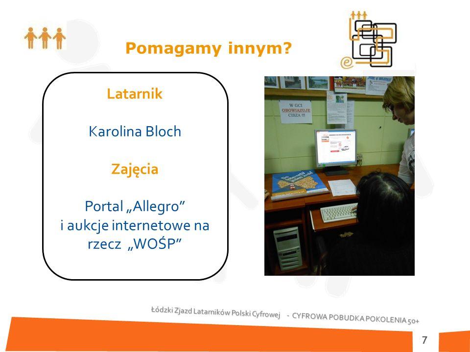 Łódzki Zjazd Latarników Polski Cyfrowej - CYFROWA POBUDKA POKOLENIA 50+ 7 Pomagamy innym.