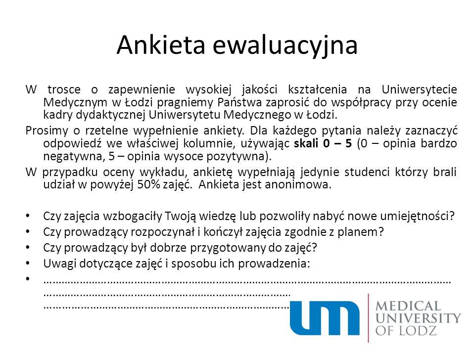 Ankieta ewaluacyjna W trosce o zapewnienie wysokiej jakości kształcenia na Uniwersytecie Medycznym w Łodzi pragniemy Państwa zaprosić do współpracy pr