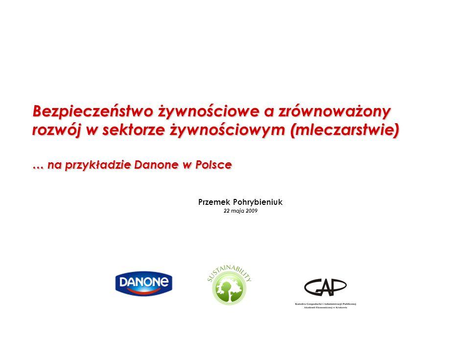 ate Bezpieczeństwo żywnościowe a zrównoważony rozwój w sektorze żywnościowym (mleczarstwie) … na przykładzie Danone w Polsce Przemek Pohrybieniuk 22 m