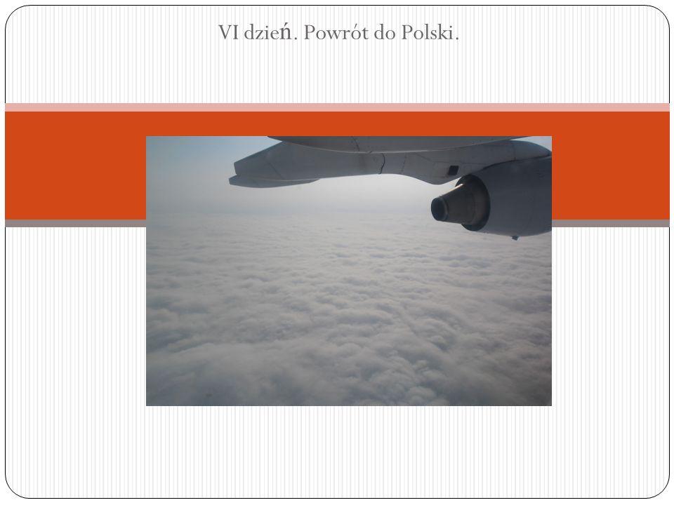 VI dzie ń. Powrót do Polski.