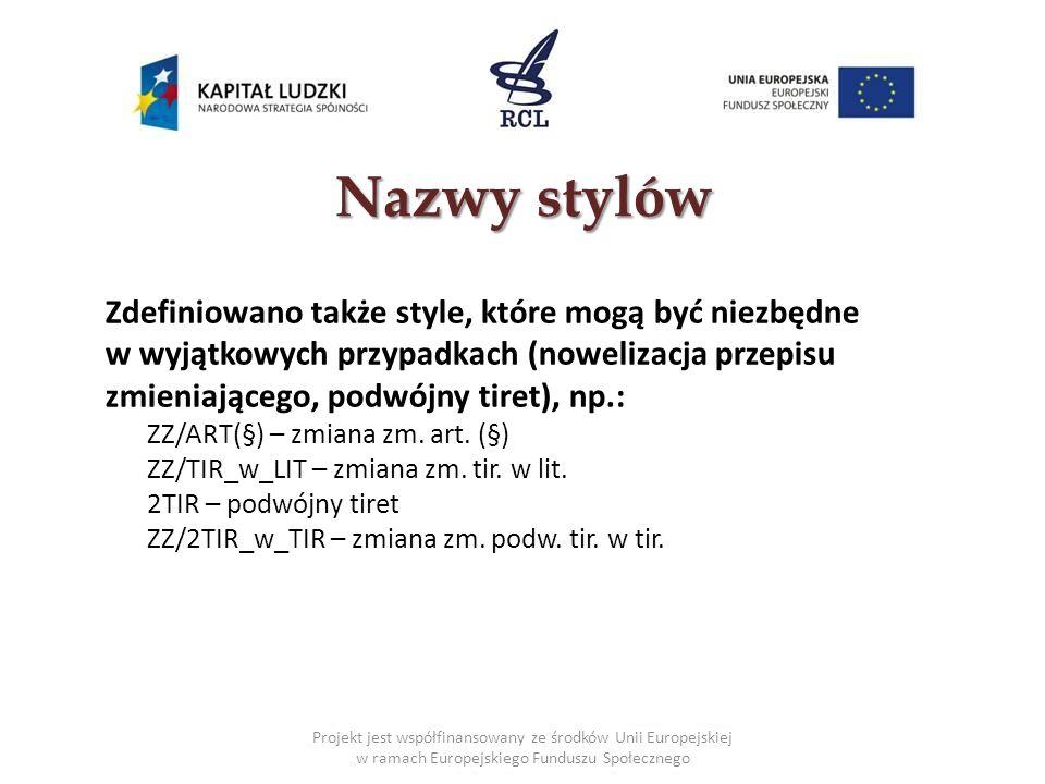 Nazwystylów Nazwy stylów Zdefiniowano także style, które mogą być niezbędne w wyjątkowych przypadkach (nowelizacja przepisu zmieniającego, podwójny tiret), np.: ZZ/ART(§) – zmiana zm.
