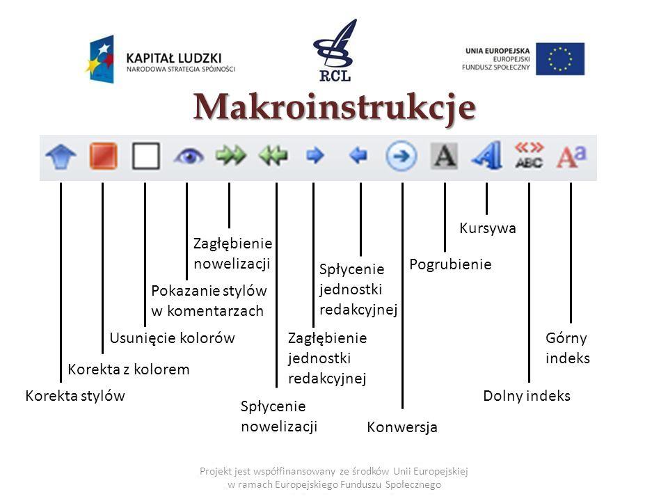 Makroinstrukcje Korekta stylów Górny indeks Dolny indeks Konwersja Korekta z kolorem Usunięcie kolorów Pokazanie stylów w komentarzach Zagłębienie nowelizacji Spłycenie nowelizacji Zagłębienie jednostki redakcyjnej Spłycenie jednostki redakcyjnej Pogrubienie Kursywa Projekt jest współfinansowany ze środków Unii Europejskiej w ramach Europejskiego Funduszu Społecznego