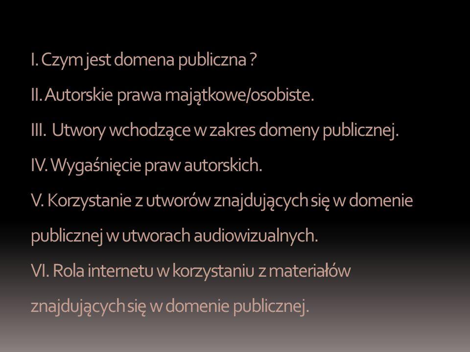 I. Czym jest domena publiczna . II. Autorskie prawa majątkowe/osobiste.