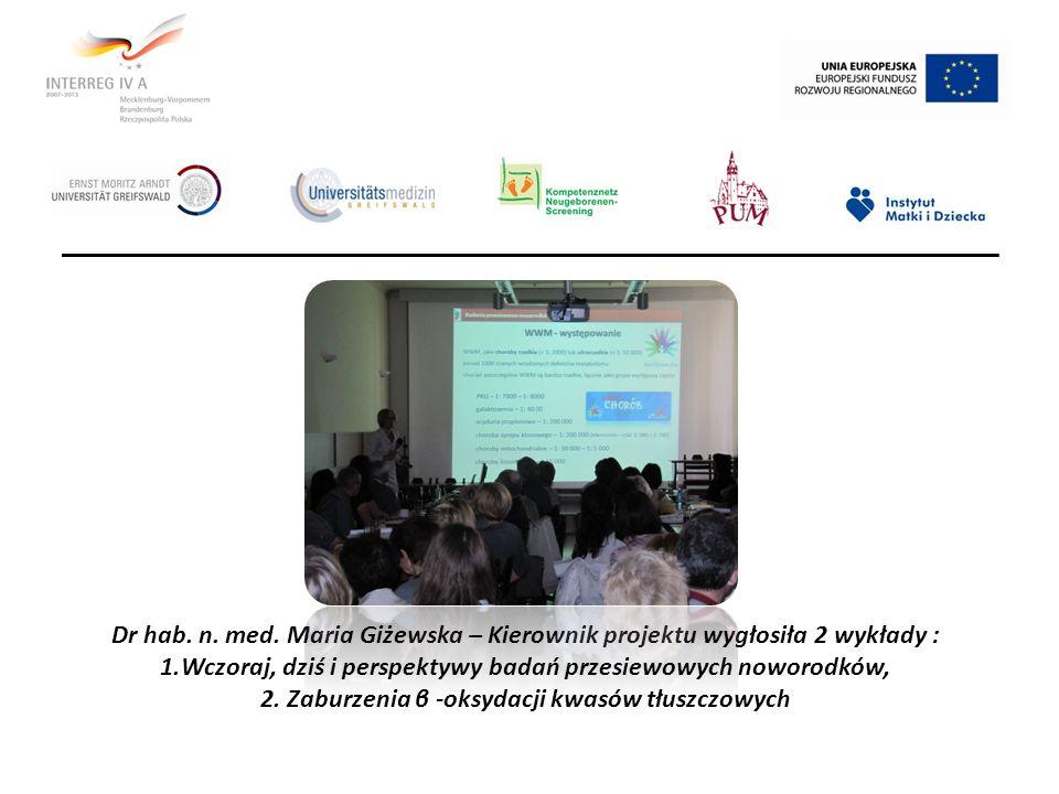 Dr hab. n. med. Maria Giżewska – Kierownik projektu wygłosiła 2 wykłady : 1.Wczoraj, dziś i perspektywy badań przesiewowych noworodków, 2. Zaburzenia