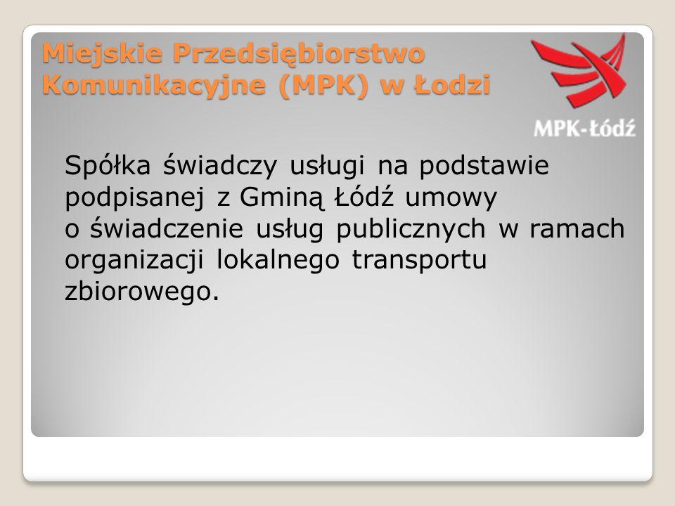 Miejskie Przedsiębiorstwo Komunikacyjne (MPK) w Łodzi Spółka świadczy usługi na podstawie podpisanej z Gminą Łódź umowy o świadczenie usług publicznyc