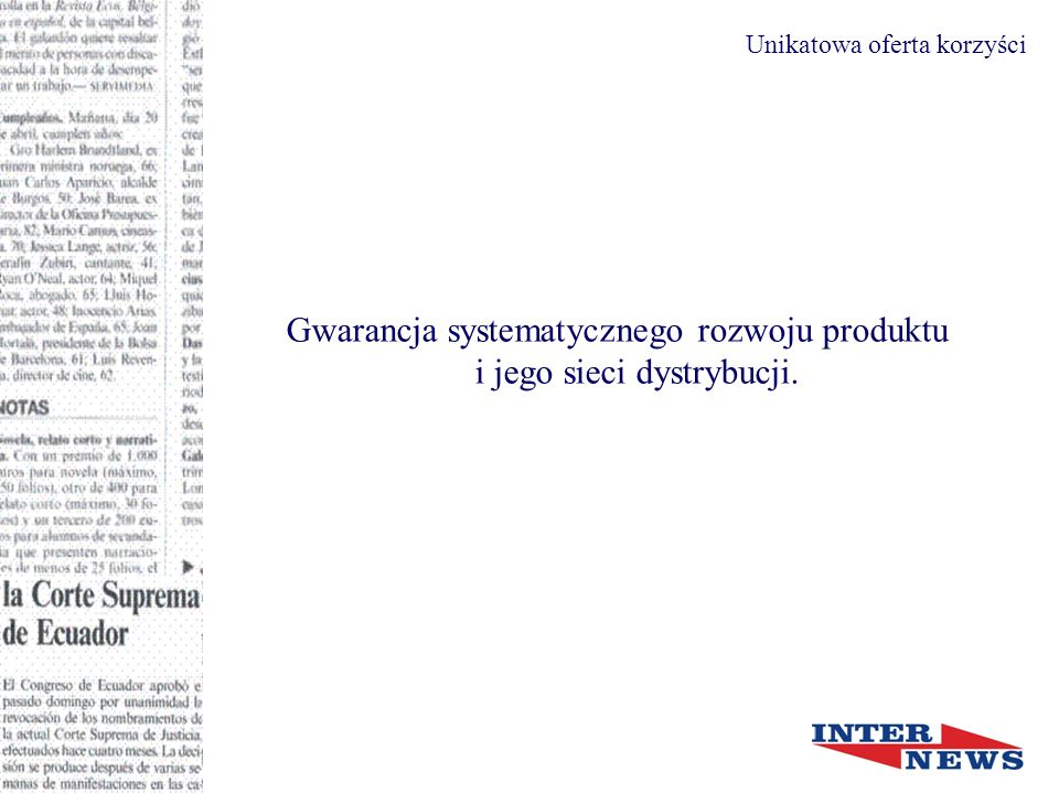 Gwarancja systematycznego rozwoju produktu i jego sieci dystrybucji. Unikatowa oferta korzyści