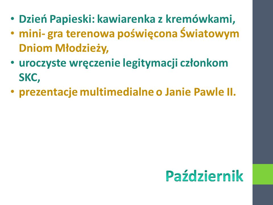 Dzień Papieski: kawiarenka z kremówkami, mini- gra terenowa poświęcona Światowym Dniom Młodzieży, uroczyste wręczenie legitymacji członkom SKC, prezentacje multimedialne o Janie Pawle II.