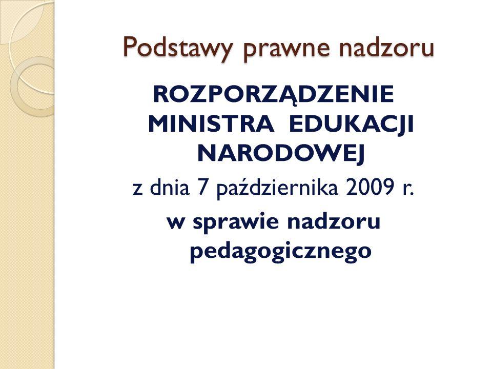 Podstawy prawne nadzoru ROZPORZĄDZENIE MINISTRA EDUKACJI NARODOWEJ z dnia 7 października 2009 r. w sprawie nadzoru pedagogicznego
