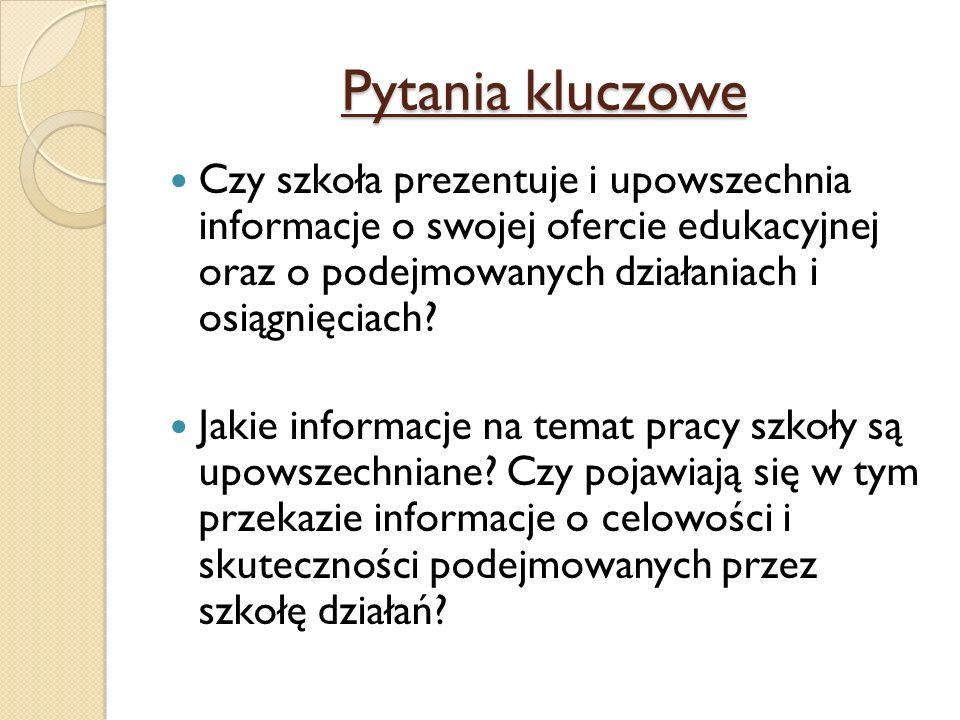 Pytania kluczowe Czy szkoła prezentuje i upowszechnia informacje o swojej ofercie edukacyjnej oraz o podejmowanych działaniach i osiągnięciach? Jakie