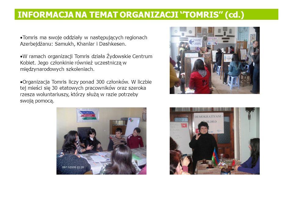 INFORMACJA NA TEMAT ORGANIZACJI TOMRIS (cd.) Tomris ma swoje oddziały w następujących regionach Azerbejdżanu: Samukh, Khanlar i Dashkesen. W ramach or