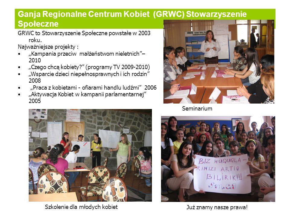 Ganja Regionalne Centrum Kobiet (GRWC) Stowarzyszenie Społeczne GRWC to Stowarzyszenie Społeczne powstałe w 2003 roku. Najważniejsze projekty : Kampan