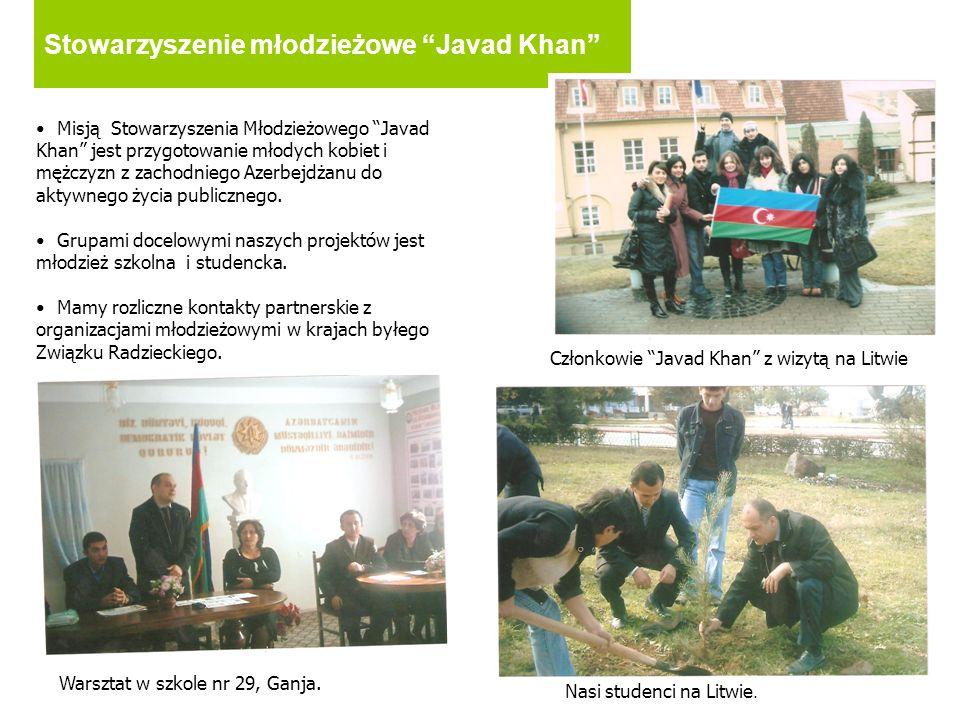Stowarzyszenie młodzieżowe Javad Khan Misją Stowarzyszenia Młodzieżowego Javad Khan jest przygotowanie młodych kobiet i mężczyzn z zachodniego Azerbej