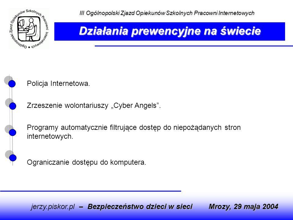 – Bezpieczeństwo dzieci w sieci jerzy.piskor.pl – Bezpieczeństwo dzieci w sieci Mrozy, 29 maja 2004 Działania prewencyjne na świecie III Ogólnopolski