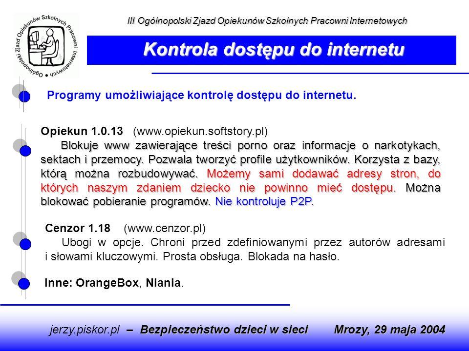 Programy umożliwiające kontrolę dostępu do internetu. – Bezpieczeństwo dzieci w sieci jerzy.piskor.pl – Bezpieczeństwo dzieci w sieci Mrozy, 29 maja 2