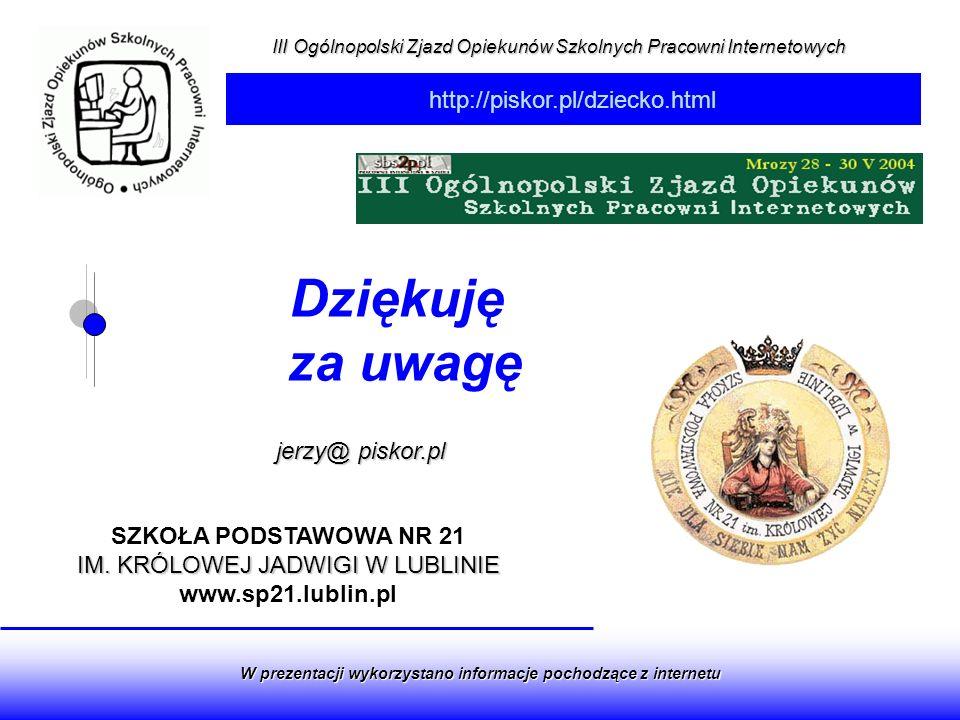 http://piskor.pl/dziecko.html III Ogólnopolski Zjazd Opiekunów Szkolnych Pracowni Internetowych W prezentacji wykorzystano informacje pochodzące z int