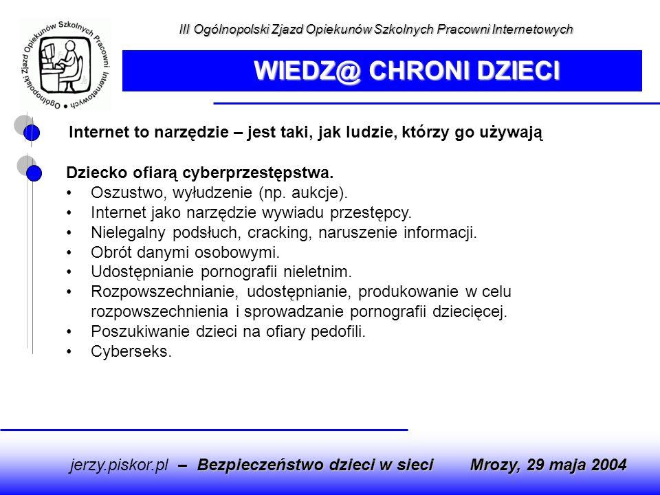 Internet to narzędzie – jest taki, jak ludzie, którzy go używają Dziecko ofiarą cyberprzestępstwa. Oszustwo, wyłudzenie (np. aukcje). Internet jako na