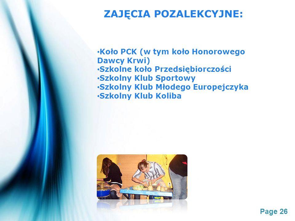 Page 26 ZAJĘCIA POZALEKCYJNE: Koło PCK (w tym koło Honorowego Dawcy Krwi) Szkolne koło Przedsiębiorczości Szkolny Klub Sportowy Szkolny Klub Młodego E