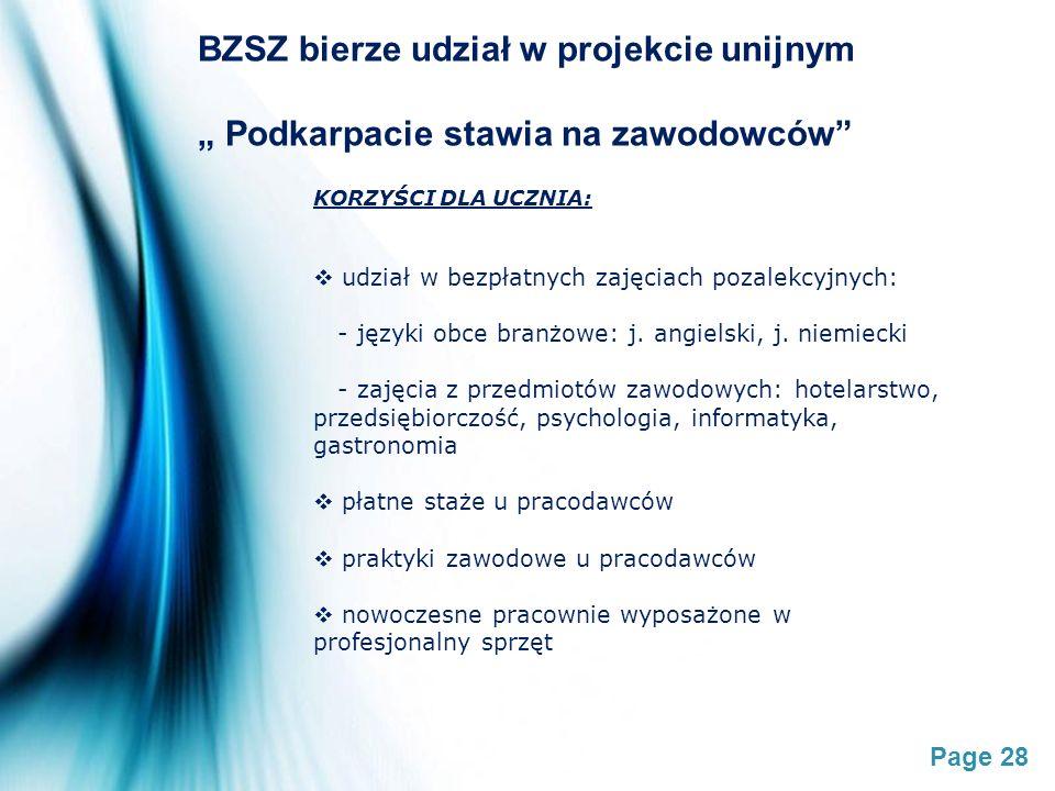Page 28 BZSZ bierze udział w projekcie unijnym Podkarpacie stawia na zawodowców KORZYŚCI DLA UCZNIA: udział w bezpłatnych zajęciach pozalekcyjnych: -