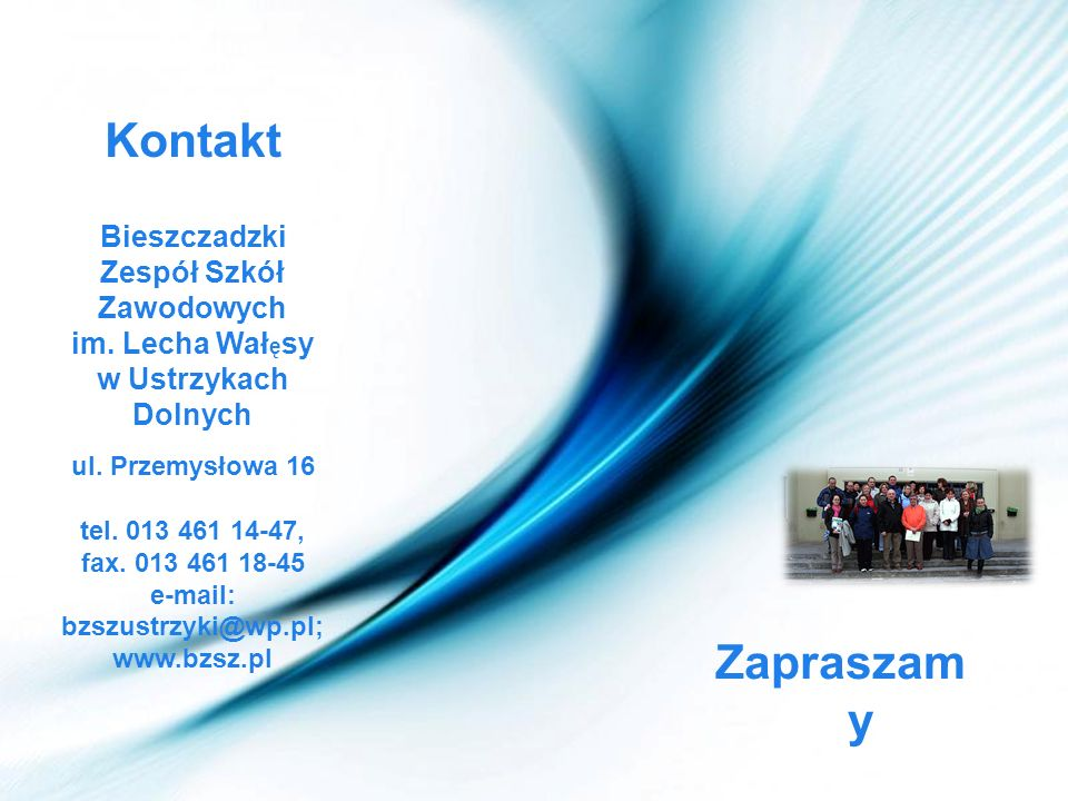 Page 29 Kontakt Bieszczadzki Zespół Szkół Zawodowych im. Lecha Wał ę sy w Ustrzykach Dolnych ul. Przemysłowa 16 tel. 013 461 14-47, fax. 013 461 18-45