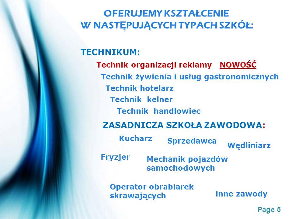 Page 5 OFERUJEMY KSZTAŁCENIE W NAST Ę PUJ Ą CYCH TYPACH SZKÓŁ: TECHNIKUM: Technik organizacji reklamy NOWOŚĆ Technik żywienia i usług gastronomicznych