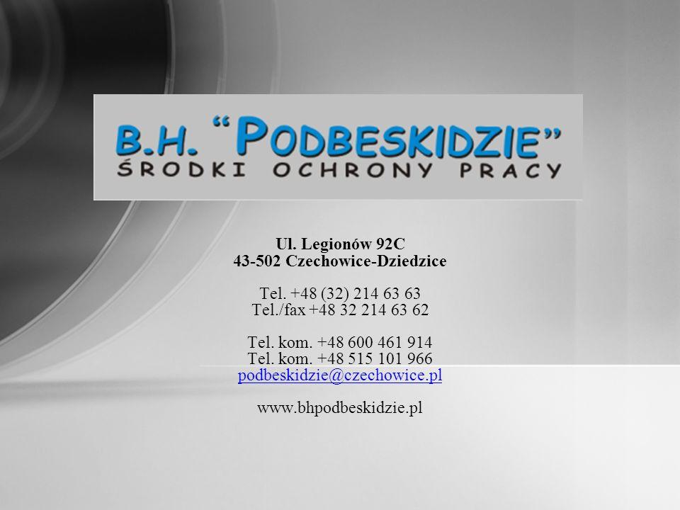 Ul. Legionów 92C 43-502 Czechowice-Dziedzice Tel. +48 (32) 214 63 63 Tel./fax +48 32 214 63 62 Tel. kom. +48 600 461 914 Tel. kom. +48 515 101 966 pod