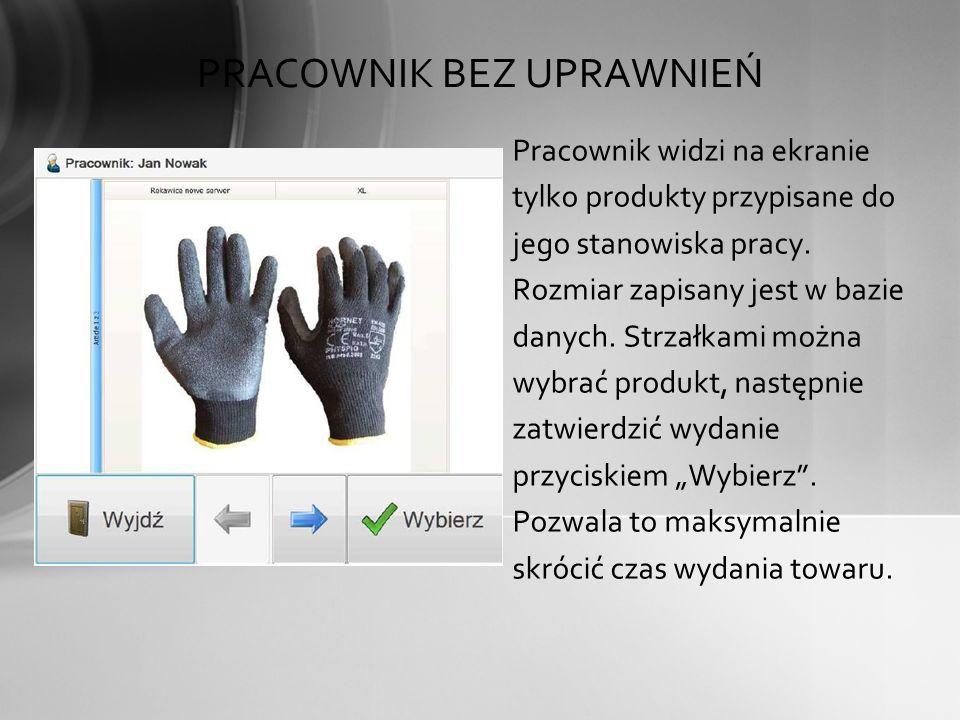 PRACOWNIK BEZ UPRAWNIEŃ Pracownik widzi na ekranie tylko produkty przypisane do jego stanowiska pracy. Rozmiar zapisany jest w bazie danych. Strzałkam